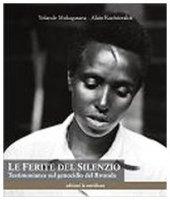 Le ferite del silenzio. Testimonianze sul genocidio del Rwanda - Mukagasana Yolande, Kazinierakis Alain