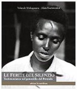 Copertina di 'Le ferite del silenzio. Testimonianze sul genocidio del Rwanda'