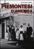 Piemontesi d'America. Storie di emigrazione - Libert Giancarlo