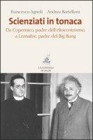 Scienziati in tonaca - Francesco Agnoli, Andrea Bartelloni