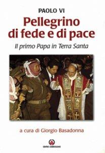 Copertina di 'Pellegrino di fede e di pace. Il primo papa in Terra Santa'