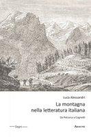 La montagna nella letteratura italiana. Da Petrarca a Cognetti - Alessandri Luca
