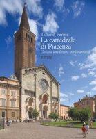 La cattedrale di Piacenza. Guida a una lettura storico-critica - Fermi Tiziano