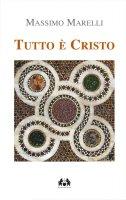 Tutto è Cristo - Massimo Marelli S.I.
