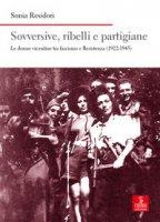 Sovversive, ribelli e partigiane. Le donne vicentine tra fascismo e Resistenza (1922-1945) - Residori Sonia