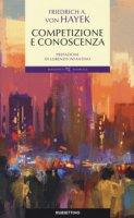 Conoscenza, competizione e libertà - Hayek Friedrich A. von