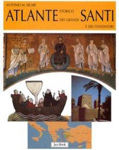 Copertina di 'Atlante storico dei grandi santi e dei fondatori'
