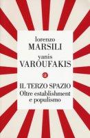 Il terzo spazio. Oltre establishment e populismo - Marsili Lorenzo, Varoufakis Yanis