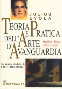 Copertina di 'Teoria e pratica dell'arte d'avanguardia. Manifesti, poesie, lettere, pittura'