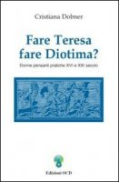 Fare Teresa fare Diotima? Donne pensanti pratiche: XVI e XXI secolo - Dobner Cristiana