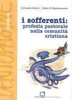 I sofferenti: profezia pastorale nella comunità cristiana - Aufiero Armando, Di Giandomenico Felice