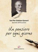Un pensiero per ogni giorno - Eymard Pier Giuliano