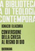 Conversione della Chiesa al regno di Dio - Ellacuría Ignacio