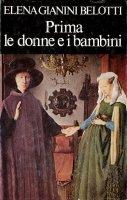 Prima le donne e i bambini - Gianini Belotti Elena