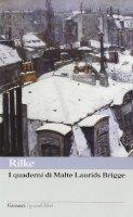 I quaderni di Malte Laurids Brigge - Rilke Rainer M.