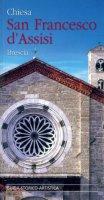 Chiesa San Francesco d'Assisi. Brescia. Guida storico-artistica