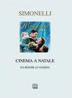 Cinema a Natale. Da Renoir ai Vanzina. - Giorgio Simonelli