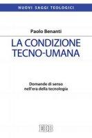 La condizione tecno-umana - Paolo Benanti