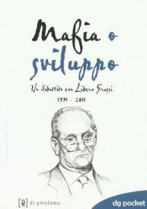 Copertina di 'Mafia o sviluppo. Un dibattito con Libero Grassi 1991-2011'