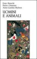 Uomini e animali - Bianchi Enzo, Chiaranz Pietro, Michon Anne-Laetitia