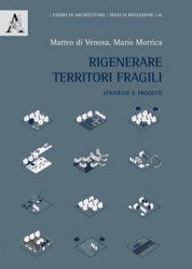 Copertina di 'Rigenerare territori fragili. Strategie e progetti'