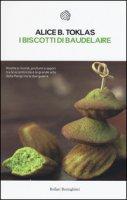 I biscotti di Baudelaire. Il libro di cucina di Alice B. Toklas - Toklas Alice B.
