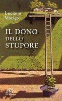 Il dono dello stupore - Luciano Marigo