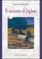 Il racconto di Juglans - Mangiavillano Sergio