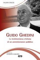 Guido Ghedini. La testimonianza cristiana di un amministratore pubblico - Valeria Chilese