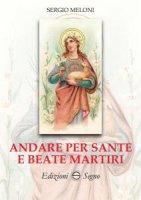 Andare per Sante e Beate Martiri - Sergio Meloni