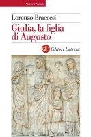 Giulia, la figlia di Augusto - Lorenzo Braccesi