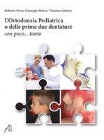 L' ortodonzia pediatrica o delle prime due dentature. Con poco... tanto - Ferro Roberto, Marzo Giuseppe, Quinzi Vincenzo