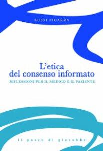 Copertina di 'L' Etica del consenso informato. Riflessioni per il medico e il paziente'