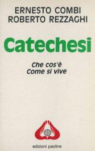 Copertina di 'Catechesi. Che cos'è, come si vive'