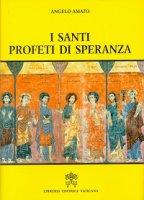 Santi profeti di speranza. (I) - Angelo Amato