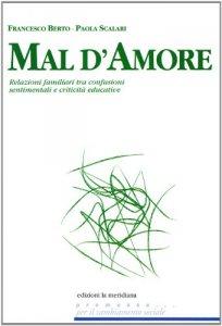 Copertina di 'Mal d'amore. Relazioni familiari tra confusioni sentimentali e criticità educative'
