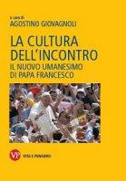Cultura dell'incontro. Il nuovo umanesimo di papa Francesco (La)