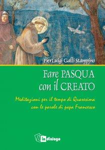 Copertina di 'Fare Pasqua con il creato. Meditazione per il tempo di Quaresima a partire dalla parole di papa Francesco.'