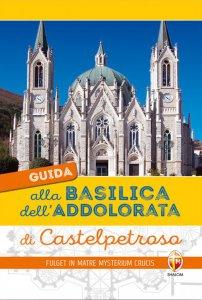Copertina di 'Guida alla basilica dell'Addolorata di Castelpetroso'