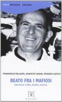 Beato fra i mafiosi - Francesco Palazzo, Augusto Cavadi, Rosaria Cascio