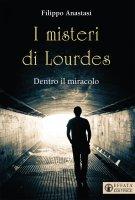I misteri di Lourdes - Filippo Anastasi