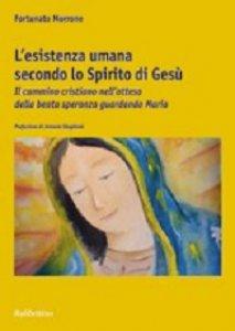 Copertina di 'Esistenza umana secondo lo spirito di Gesù. Il cammino cristiano nell'attesa della beata speranza guardando Maria (L')'