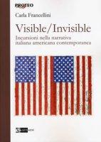 Visible/invisible. Incursioni nella narrativa italiana americana contemporanea - Francellini Carla