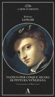 Viatico per cinque secoli di pittura veneziana. Ediz. illustrata - Longhi Roberto