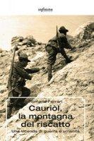 Cauriòl, la montagna del riscatto. Una vicenda di guerra e umanità - Ferrari Romano
