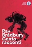 Cento racconti. Autoantologia 1943-1980 - Bradbury Ray