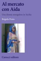 Al mercato con Aida. Una donna senegalese in Sicilia - Proto Brigida
