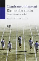 Diritto allo stadio. Sport, costume e valori - Piantoni Gianfranco