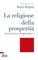 La religione della prosperità - Renzo Beghini