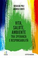 Vita, salute, ambiente tra speranza e responsabilità - Rosalba Poli, Andrea Conte